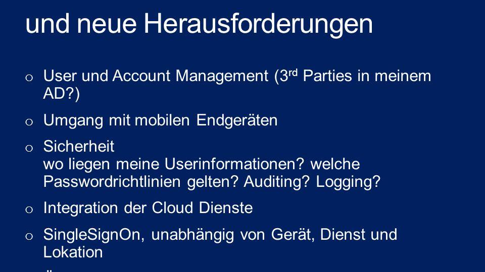 und neue Herausforderungen o User und Account Management (3 rd Parties in meinem AD?) o Umgang mit mobilen Endgeräten o Sicherheit wo liegen meine Use