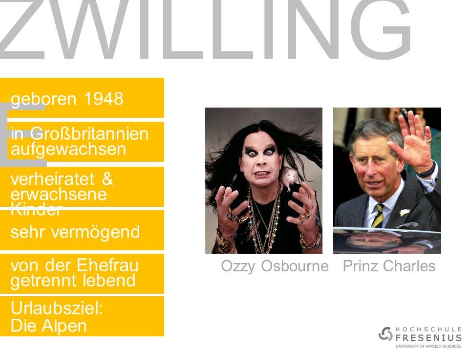 ZWILLING E geboren 1948 in Großbritannien aufgewachsen verheiratet & erwachsene Kinder sehr vermögend von der Ehefrau getrennt lebend Ozzy Osbourne Urlaubsziel: Die Alpen Prinz Charles