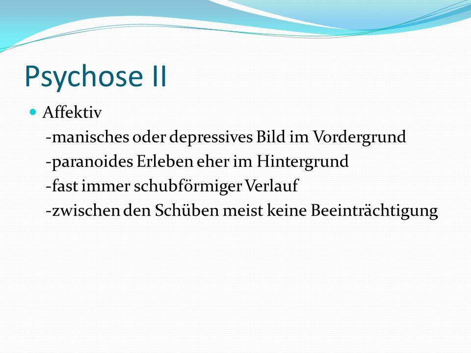 Psychose I Schizophren - paranoides Erleben, evt Halluzinationen im Vordergrund. -meist schubförmiger Verlauf, -öfter Übergang in chronisches Stadium