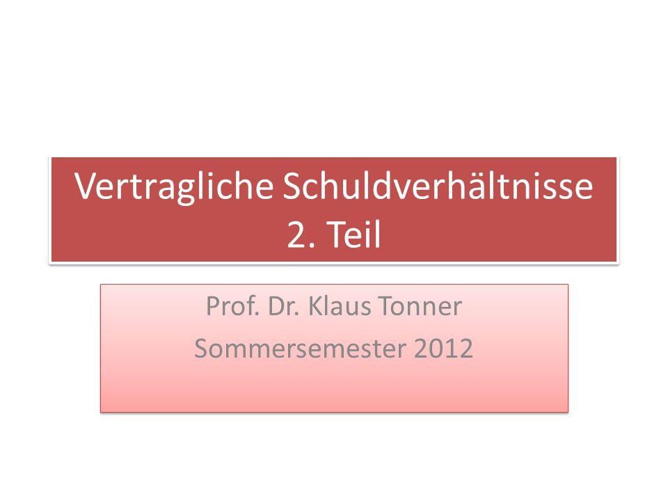 Vertragliche Schuldverhältnisse 2.Teil Prof. Dr. Klaus Tonner Sommersemester 2012 Prof.