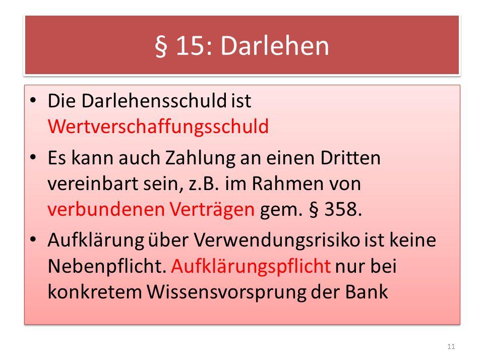 § 15: Darlehen Die Darlehensschuld ist Wertverschaffungsschuld Es kann auch Zahlung an einen Dritten vereinbart sein, z.B.