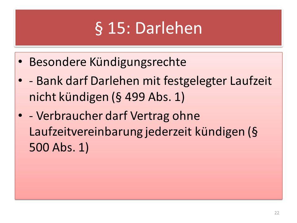 § 15: Darlehen Besondere Kündigungsrechte - Bank darf Darlehen mit festgelegter Laufzeit nicht kündigen (§ 499 Abs.