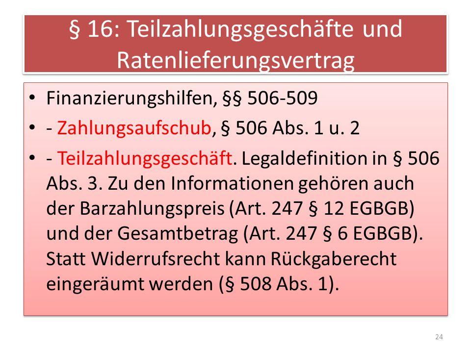 § 16: Teilzahlungsgeschäfte und Ratenlieferungsvertrag Finanzierungshilfen, §§ 506-509 - Zahlungsaufschub, § 506 Abs.