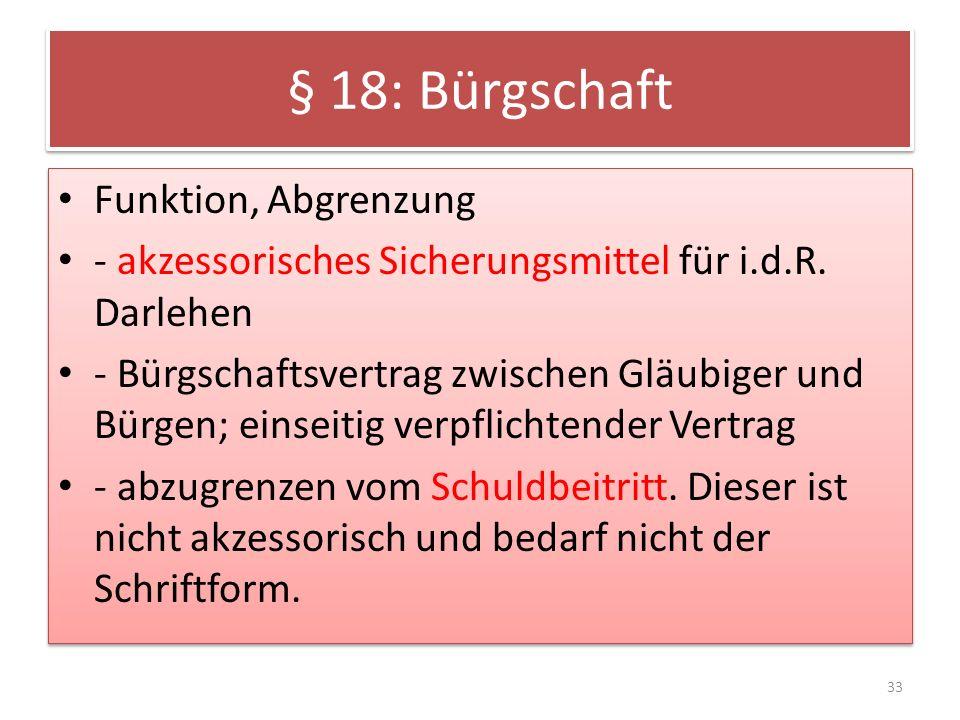 § 18: Bürgschaft Funktion, Abgrenzung - akzessorisches Sicherungsmittel für i.d.R.