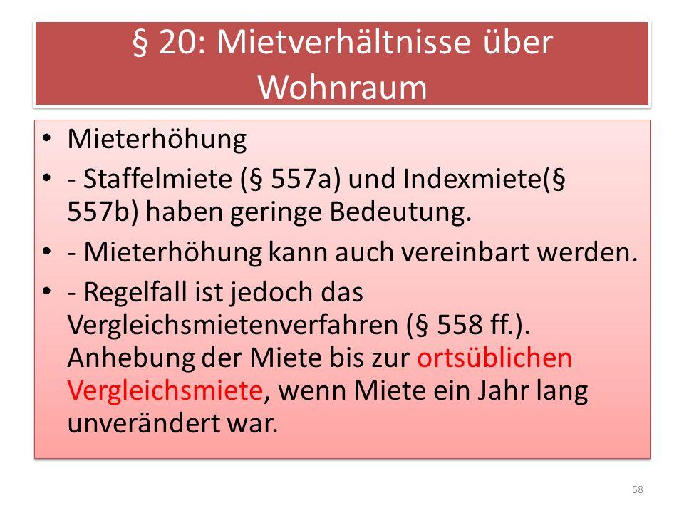 § 20: Mietverhältnisse über Wohnraum Mieterhöhung - Staffelmiete (§ 557a) und Indexmiete(§ 557b) haben geringe Bedeutung.