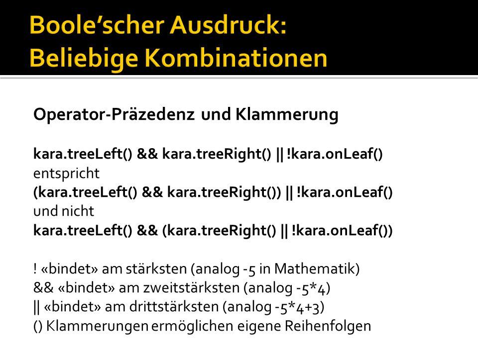 Operator-Präzedenz und Klammerung kara.treeLeft() && kara.treeRight() || !kara.onLeaf() entspricht (kara.treeLeft() && kara.treeRight()) || !kara.onLeaf() und nicht kara.treeLeft() && (kara.treeRight() || !kara.onLeaf()) .