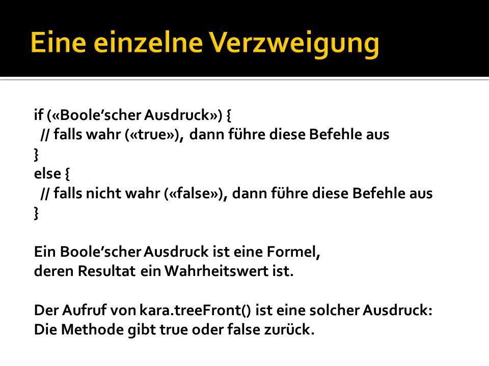 if («Boolescher Ausdruck») { // falls wahr («true»), dann führe diese Befehle aus } else { // falls nicht wahr («false»), dann führe diese Befehle aus } Ein Boolescher Ausdruck ist eine Formel, deren Resultat ein Wahrheitswert ist.