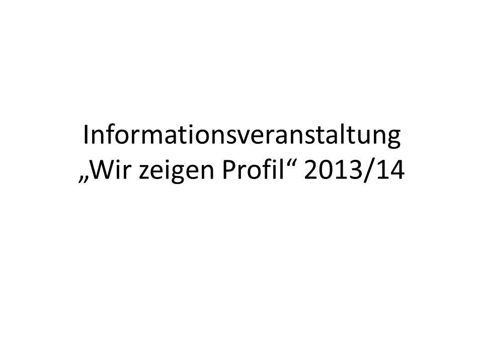 Informationsveranstaltung Wir zeigen Profil 2013/14