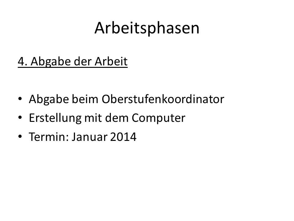 Arbeitsphasen 4. Abgabe der Arbeit Abgabe beim Oberstufenkoordinator Erstellung mit dem Computer Termin: Januar 2014
