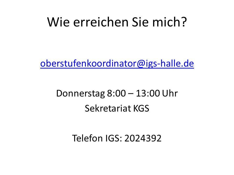 Wie erreichen Sie mich? oberstufenkoordinator@igs-halle.de Donnerstag 8:00 – 13:00 Uhr Sekretariat KGS Telefon IGS: 2024392