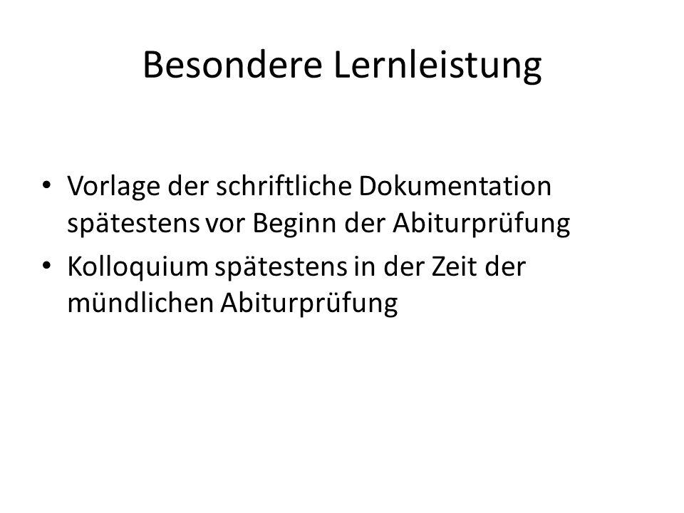 Besondere Lernleistung Vorlage der schriftliche Dokumentation spätestens vor Beginn der Abiturprüfung Kolloquium spätestens in der Zeit der mündlichen Abiturprüfung