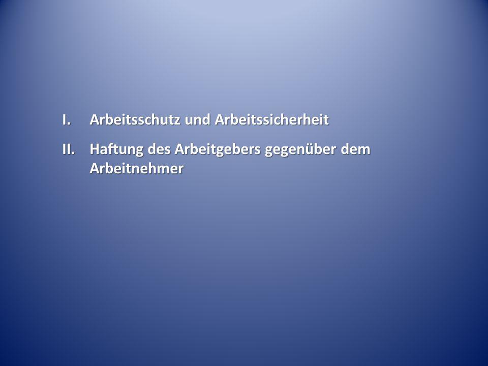 I.Arbeitsschutz und Arbeitssicherheit II.Haftung des Arbeitgebers gegenüber dem Arbeitnehmer