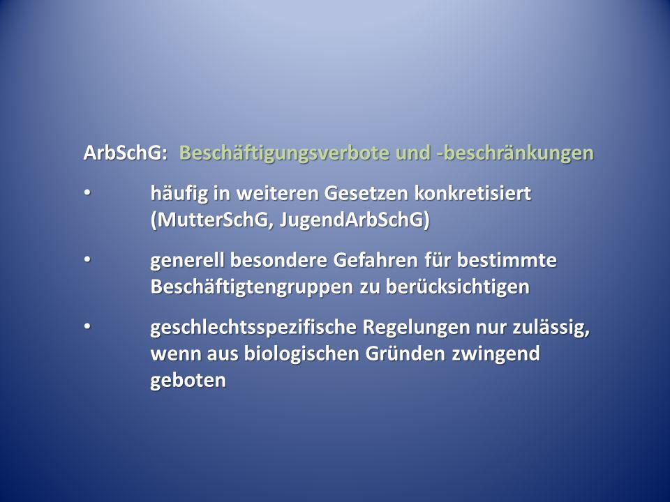 ArbSchG: Beschäftigungsverbote und -beschränkungen häufig in weiteren Gesetzen konkretisiert (MutterSchG, JugendArbSchG) häufig in weiteren Gesetzen k