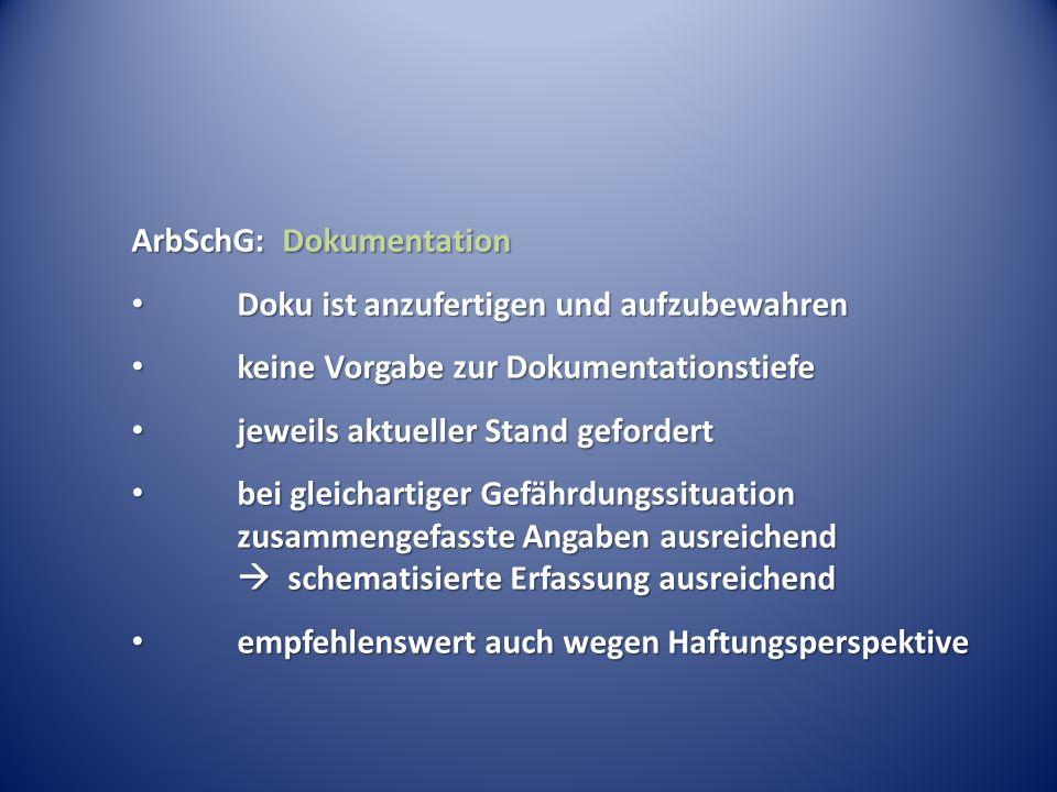 ArbSchG: Dokumentation Doku ist anzufertigen und aufzubewahren Doku ist anzufertigen und aufzubewahren keine Vorgabe zur Dokumentationstiefe keine Vor