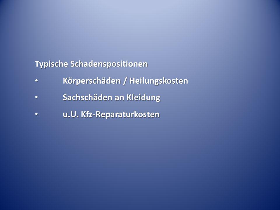 Typische Schadenspositionen Körperschäden / Heilungskosten Körperschäden / Heilungskosten Sachschäden an Kleidung Sachschäden an Kleidung u.U. Kfz-Rep