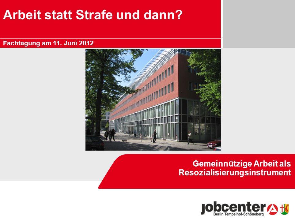 Arbeit statt Strafe und dann? Gemeinnützige Arbeit als Resozialisierungsinstrument Fachtagung am 11. Juni 2012