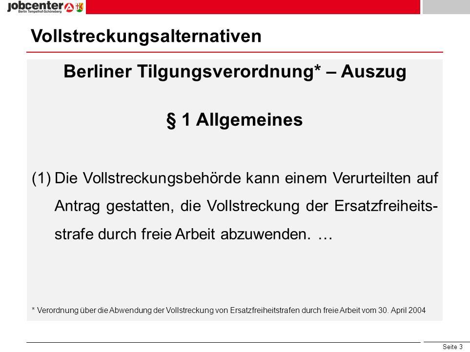 Seite 4 Vollstreckungsalternativen Berliner Tilgungsverordnung* – Auszug § 1 Allgemeines (1)… (2)Im Sinne dieser Verordnung ist Arbeit jede gemeinnützige oder im öffentlichen Interesse liegende, allgemein zusätzliche unentgeltliche Beschäftigung.