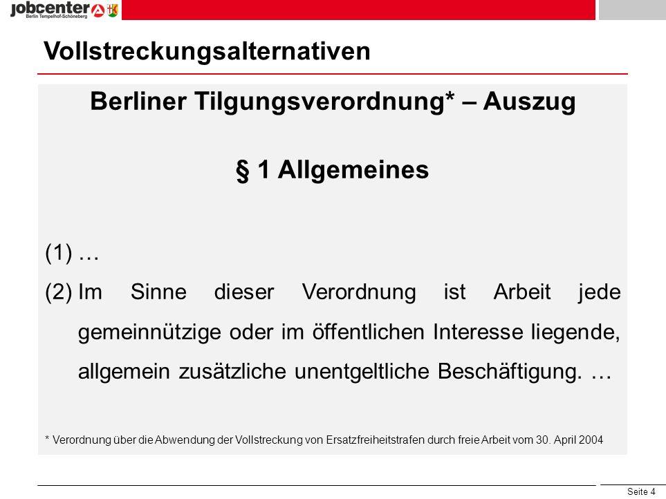 Seite 4 Vollstreckungsalternativen Berliner Tilgungsverordnung* – Auszug § 1 Allgemeines (1)… (2)Im Sinne dieser Verordnung ist Arbeit jede gemeinnütz