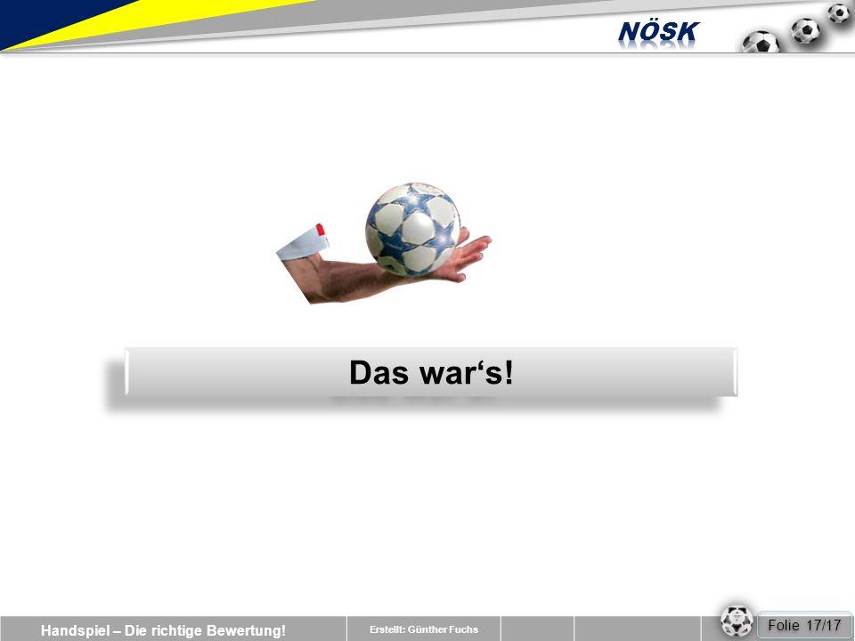 Handspiel – Die richtige Bewertung! Erstellt: Günther Fuchs Das wars! Folie 17/17