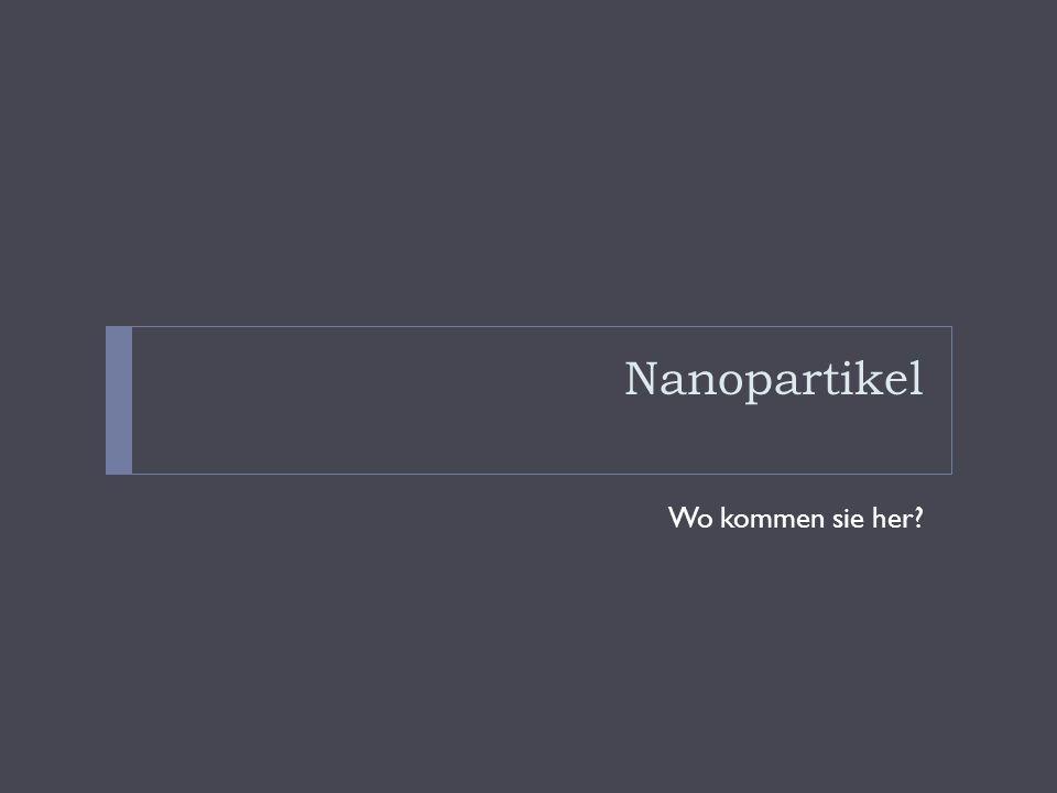 Nanopartikel Wo kommen sie her?