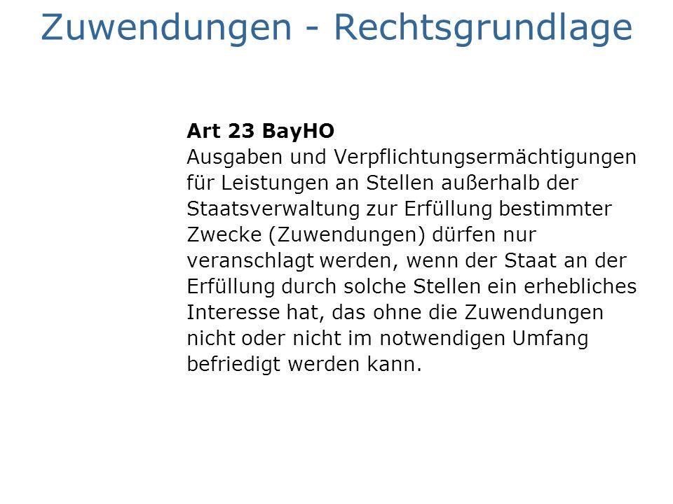 Zuwendungen - Rechtsgrundlage Art 23 BayHO Ausgaben und Verpflichtungsermächtigungen für Leistungen an Stellen außerhalb der Staatsverwaltung zur Erfü