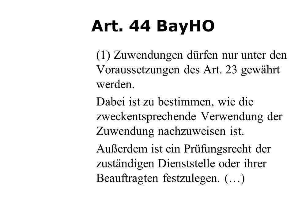 Art. 44 BayHO (1) Zuwendungen dürfen nur unter den Voraussetzungen des Art. 23 gewährt werden. Dabei ist zu bestimmen, wie die zweckentsprechende Verw