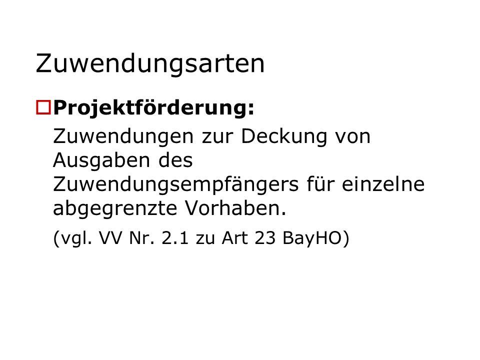 Zuwendungsarten Projektförderung: Zuwendungen zur Deckung von Ausgaben des Zuwendungsempfängers für einzelne abgegrenzte Vorhaben. (vgl. VV Nr. 2.1 zu