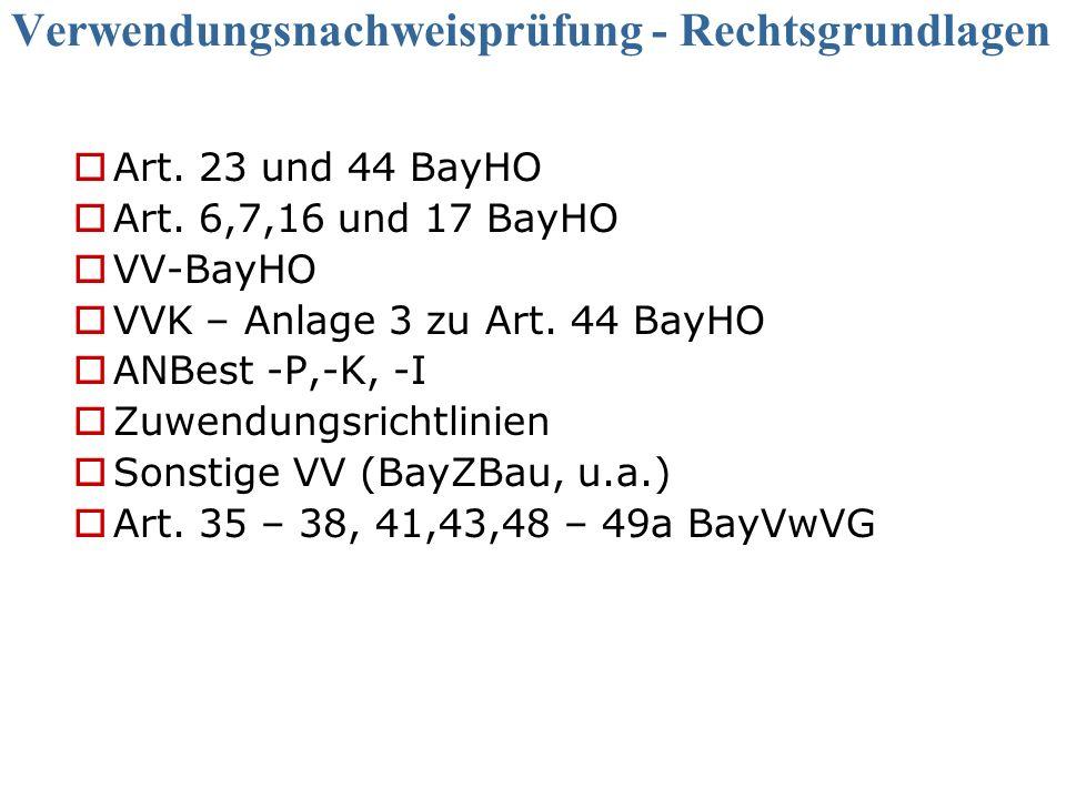 Verwendungsnachweisprüfung - Rechtsgrundlagen Art. 23 und 44 BayHO Art. 6,7,16 und 17 BayHO VV-BayHO VVK – Anlage 3 zu Art. 44 BayHO ANBest -P,-K, -I