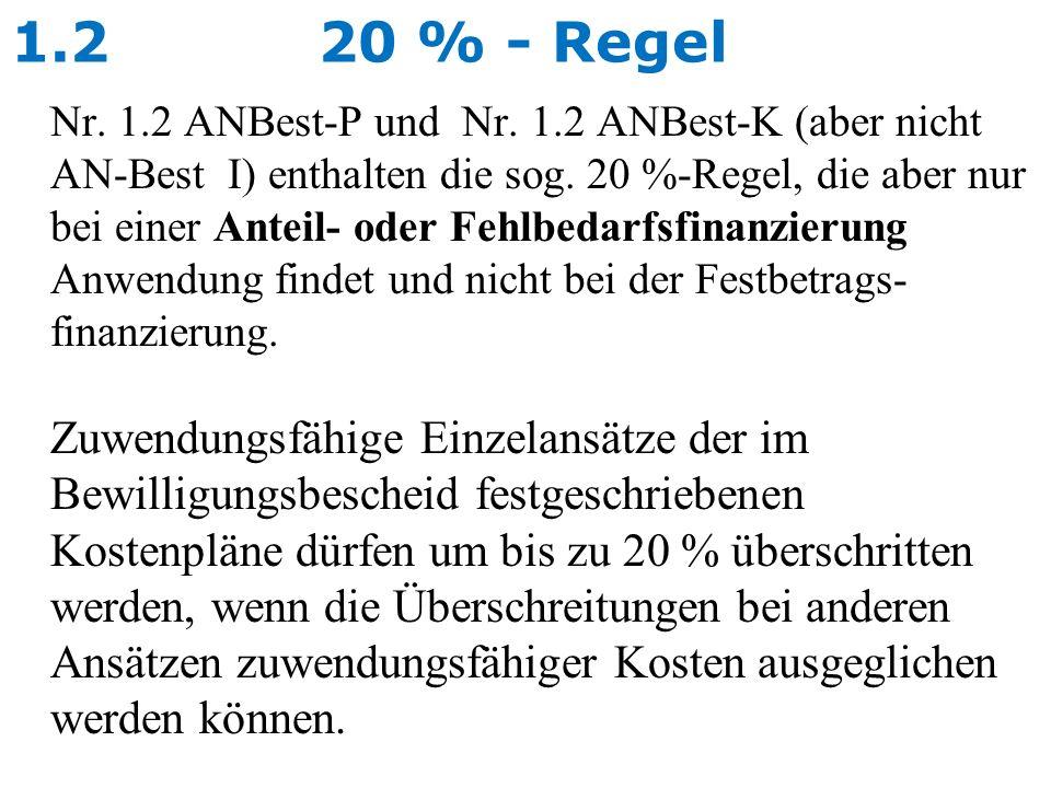 1.2 20 % - Regel Nr. 1.2 ANBest-P und Nr. 1.2 ANBest-K (aber nicht AN-Best I) enthalten die sog. 20 %-Regel, die aber nur bei einer Anteil- oder Fehlb