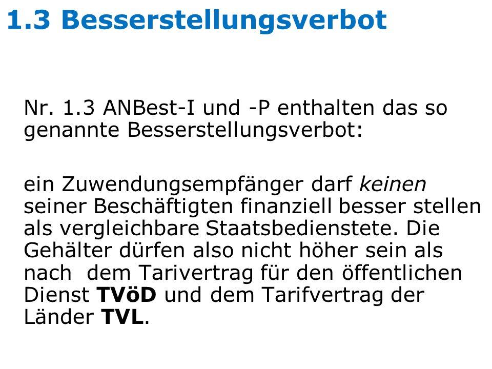 1.3 Besserstellungsverbot Nr. 1.3 ANBest-I und -P enthalten das so genannte Besserstellungsverbot: ein Zuwendungsempfänger darf keinen seiner Beschäft