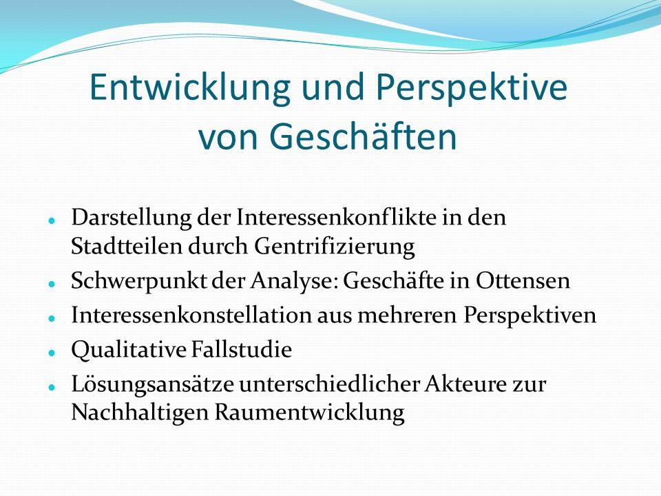 Entwicklung und Perspektive von Geschäften Darstellung der Interessenkonflikte in den Stadtteilen durch Gentrifizierung Schwerpunkt der Analyse: Gesch