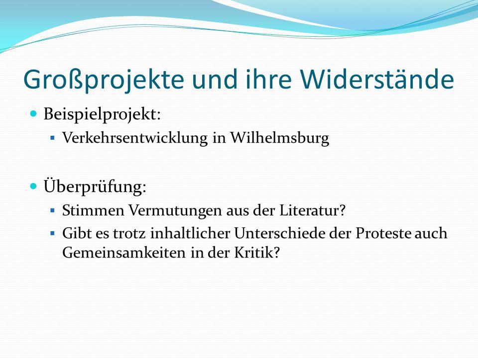 Großprojekte und ihre Widerstände Beispielprojekt: Verkehrsentwicklung in Wilhelmsburg Überprüfung: Stimmen Vermutungen aus der Literatur? Gibt es tro