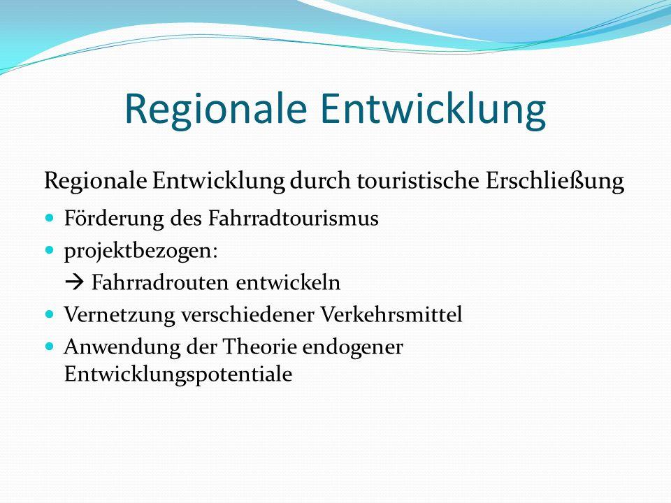 Regionale Entwicklung Regionale Entwicklung durch touristische Erschließung Förderung des Fahrradtourismus projektbezogen: Fahrradrouten entwickeln Ve