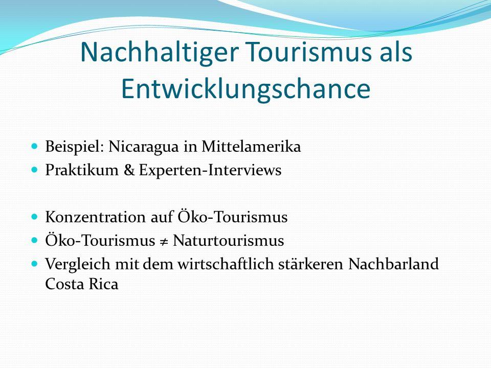 Nachhaltiger Tourismus als Entwicklungschance Beispiel: Nicaragua in Mittelamerika Praktikum & Experten-Interviews Konzentration auf Öko-Tourismus Öko