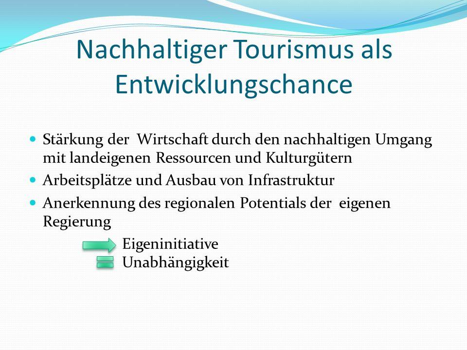 Nachhaltiger Tourismus als Entwicklungschance Stärkung der Wirtschaft durch den nachhaltigen Umgang mit landeigenen Ressourcen und Kulturgütern Arbeit