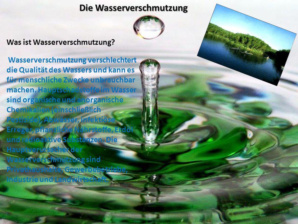 Die Wasserverschmutzung Was ist Wasserverschmutzung? Wasserverschmutzung verschlechtert die Qualität des Wassers und kann es für menschliche Zwecke un