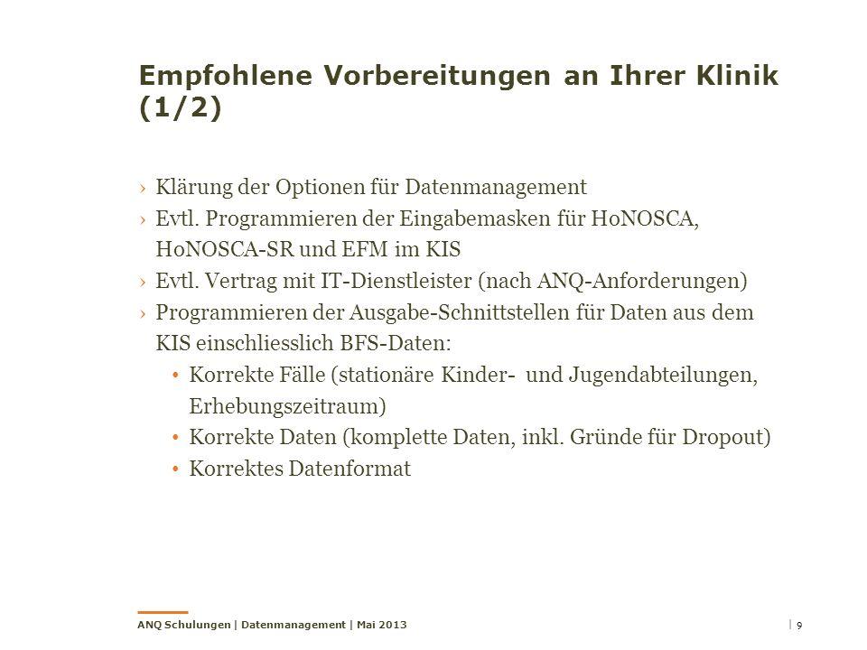 Empfohlene Vorbereitungen an Ihrer Klinik (1/2) Klärung der Optionen für Datenmanagement Evtl. Programmieren der Eingabemasken für HoNOSCA, HoNOSCA-SR