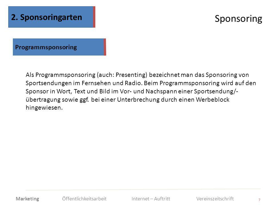 Sponsoring 7 Als Programmsponsoring (auch: Presenting) bezeichnet man das Sponsoring von Sportsendungen im Fernsehen und Radio. Beim Programmsponsorin