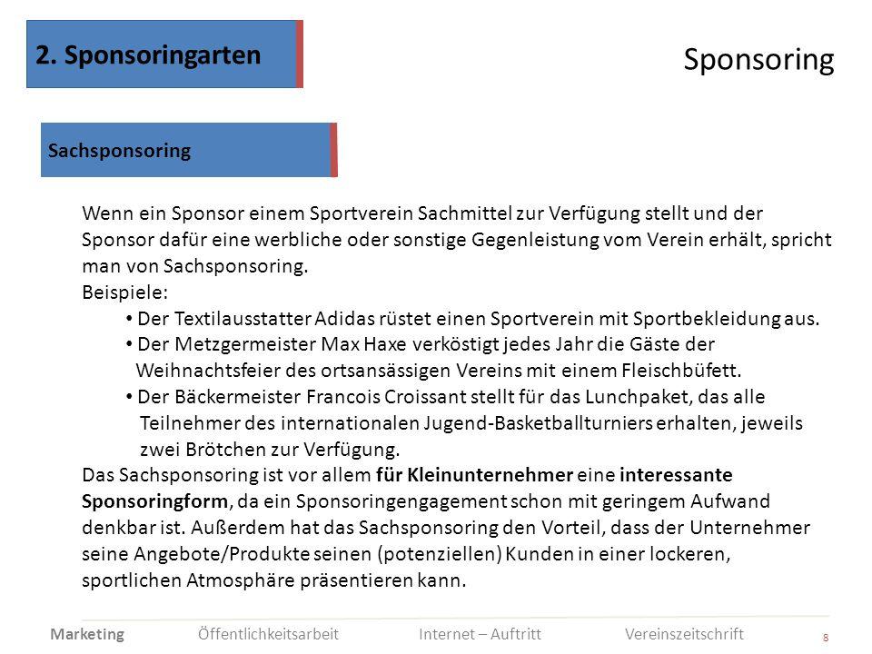 Sponsoring 8 Wenn ein Sponsor einem Sportverein Sachmittel zur Verfügung stellt und der Sponsor dafür eine werbliche oder sonstige Gegenleistung vom V