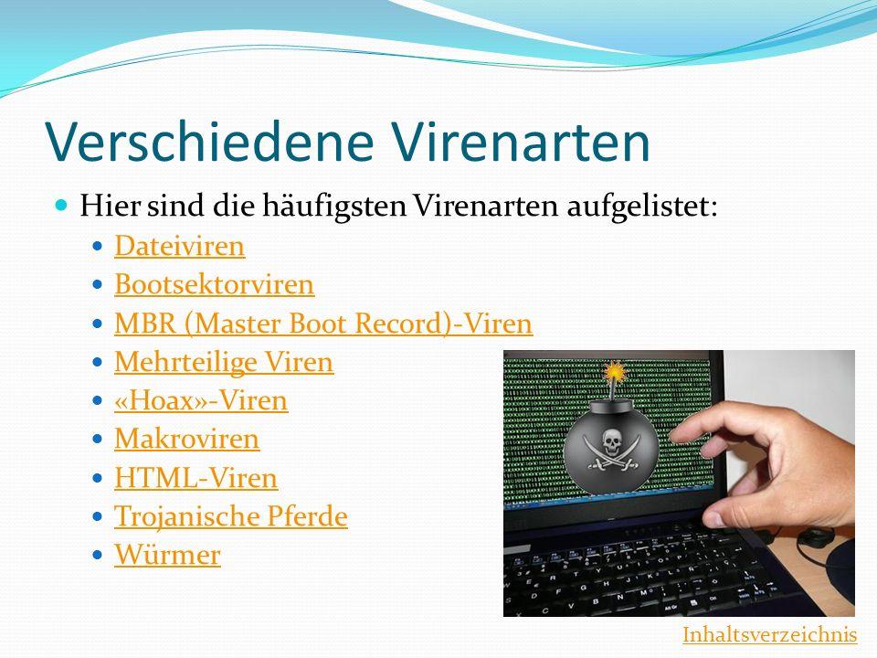 Verschiedene Virenarten Hier sind die häufigsten Virenarten aufgelistet: Dateiviren Bootsektorviren MBR (Master Boot Record)-Viren Mehrteilige Viren «