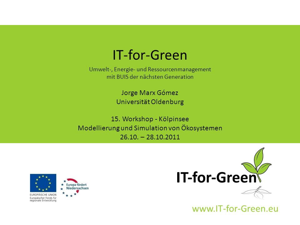 www.IT-for-Green.eu IT-for-Green Umwelt-, Energie- und Ressourcenmanagement mit BUIS der nächsten Generation Jorge Marx Gómez Universität Oldenburg 15.
