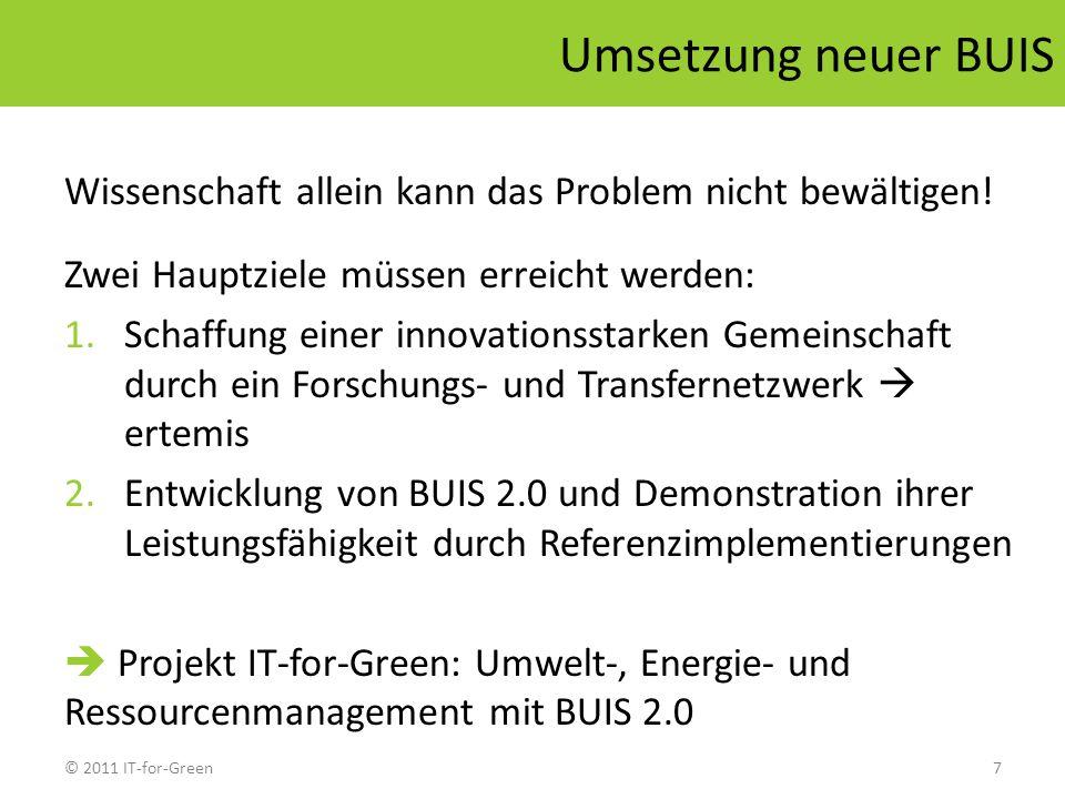 © 2011 IT-for-Green7 Umsetzung neuer BUIS Wissenschaft allein kann das Problem nicht bewältigen! Zwei Hauptziele müssen erreicht werden: 1.Schaffung e