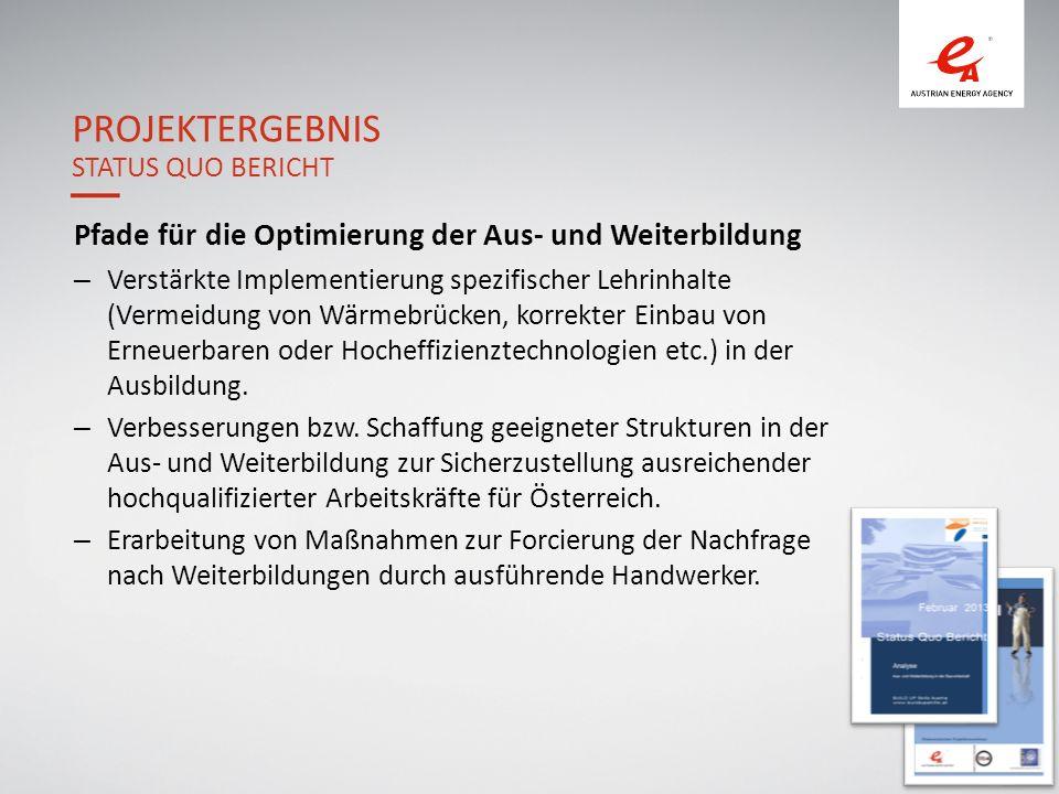 11 Pfade für die Optimierung der Aus- und Weiterbildung – Verstärkte Implementierung spezifischer Lehrinhalte (Vermeidung von Wärmebrücken, korrekter Einbau von Erneuerbaren oder Hocheffizienztechnologien etc.) in der Ausbildung.