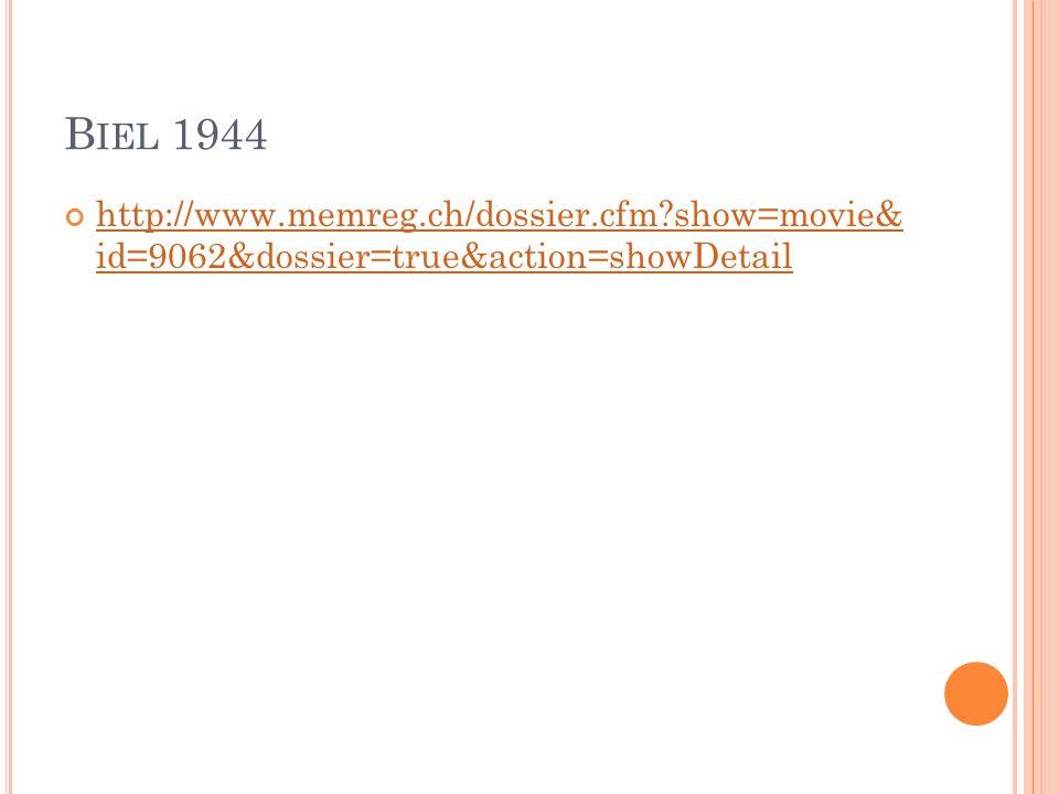 B IEL 1944 http://www.memreg.ch/dossier.cfm show=movie& id=9062&dossier=true&action=showDetail http://www.memreg.ch/dossier.cfm show=movie& id=9062&dossier=true&action=showDetail