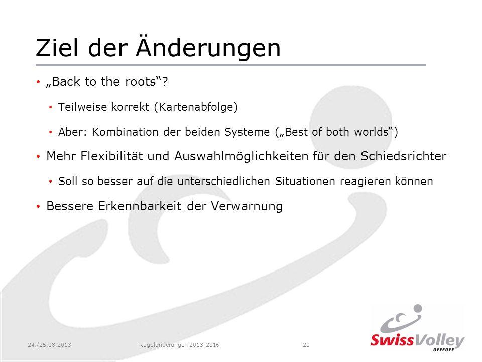 24./25.08.2013Regeländerungen 2013-201620 Ziel der Änderungen Back to the roots? Teilweise korrekt (Kartenabfolge) Aber: Kombination der beiden System