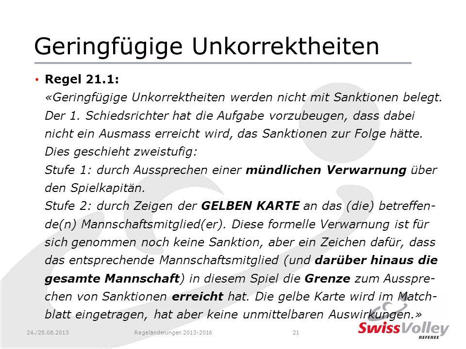 24./25.08.2013Regeländerungen 2013-201621 Geringfügige Unkorrektheiten Regel 21.1: «Geringfügige Unkorrektheiten werden nicht mit Sanktionen belegt. D