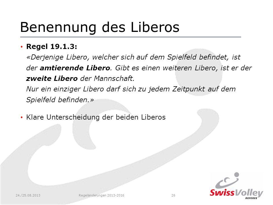 24./25.08.2013Regeländerungen 2013-201626 Benennung des Liberos Regel 19.1.3: «Derjenige Libero, welcher sich auf dem Spielfeld befindet, ist der amti