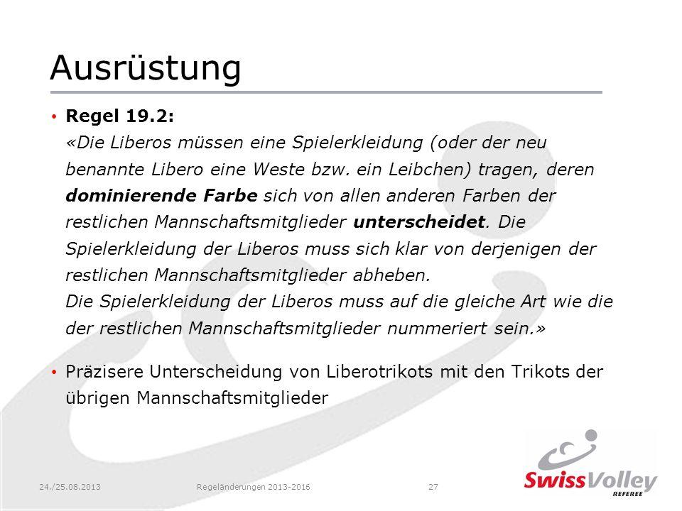 24./25.08.2013Regeländerungen 2013-201627 Ausrüstung Regel 19.2: «Die Liberos müssen eine Spielerkleidung (oder der neu benannte Libero eine Weste bzw