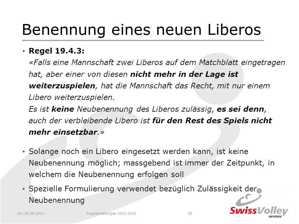 24./25.08.2013Regeländerungen 2013-201635 Benennung eines neuen Liberos Regel 19.4.3: «Falls eine Mannschaft zwei Liberos auf dem Matchblatt eingetrag