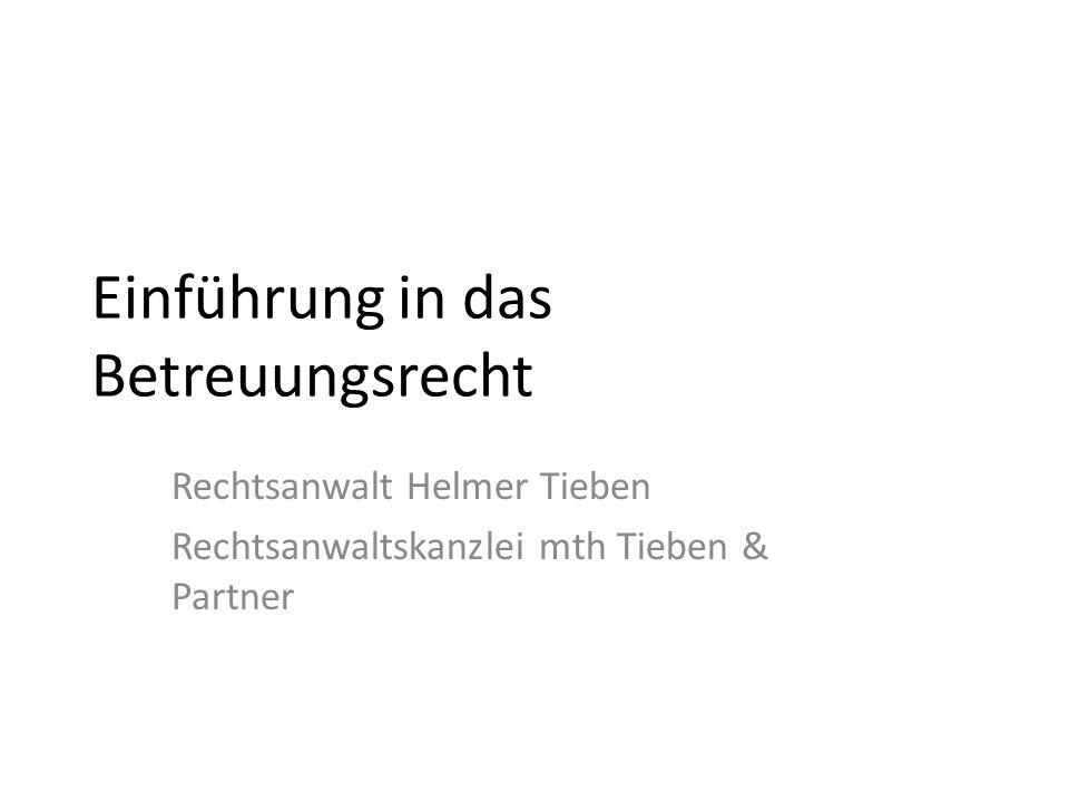 Einführung in das Betreuungsrecht Rechtsanwalt Helmer Tieben Rechtsanwaltskanzlei mth Tieben & Partner